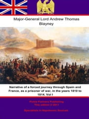 Narrative of a forced journey through Spain and France, as a prisoner of war, in the years 1810 to 1814. Vol. I ebook by Major-General Lord Andrew Thomas Blayney