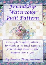 Friendship Watercolor Quilt Pattern ebook by Jeanne Throgmorton