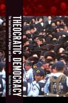 Theocratic Democracy - The Social Construction of Religious and Secular Extremism ebook by Nachman Ben-Yehuda