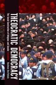 Theocratic Democracy: The Social Construction of Religious and Secular Extremism ebook by Nachman Ben-Yehuda