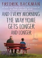 And Every Morning the Way Home Gets Longer and Longer - A Novella ebook by Fredrik Backman