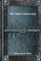 The Great Controversy ebook by Ellen Gould White