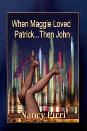 When Maggie Loved Patrick...Then John ebook by Nancy Pirri