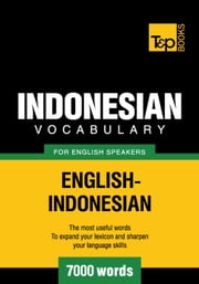 Indonesian vocabulary for English speakers - 7000 words ebook by Andrey Taranov