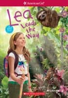 Lea Leads the Way (American Girl: Girl of the Year 2016, Book 2) ebook by Lisa Yee, Sarah Davis