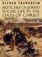 Sketches of Jewish Social Life in the Days of Christ ebook by Alfred Edersheim