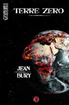 Terre Zéro - Thriller et science-fiction ebook by Jean Bury