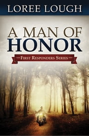 A Man of Honor - First Responders Book #3 ebook by Loree Lough