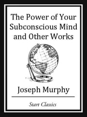 The Power of your Subconscious Mind and Other Works ebook by Joseph Murphy