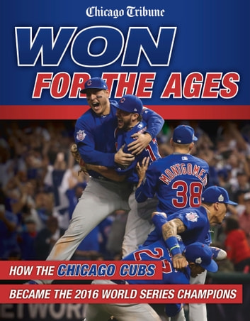 Won for the Ages - How the Chicago Cubs Became the 2016 World Series Champions ebook by Chicago Tribune
