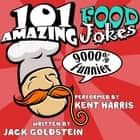 101 Amazing Food Jokes - Told by Master Funnyman Kent Harris audiobook by Jack Goldstein