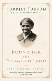Bound for the Promised Land - Harriet Tubman: Portrait of an American Hero ebook by Kate Clifford Larson