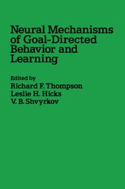 Neural Mechanisms of Goal-Directed Behavior and Learning ebook by Thompson, Richard B.