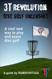 3T Revolution Disc Golf Unleashed ebook by RAMsport USA