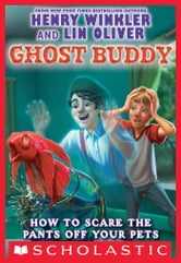 Ghost Buddy #3: How to Scare the Pants Off Your Pets ebook by Henry Winkler,Lin Oliver