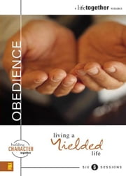 Obedience - Living a Yielded Life ebook by Brett Eastman,Dee Eastman,Todd Wendorff,Denise Wendorff