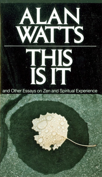 This Is It - and Other Essays on Zen and Spiritual Experience ebook by Alan W. Watts