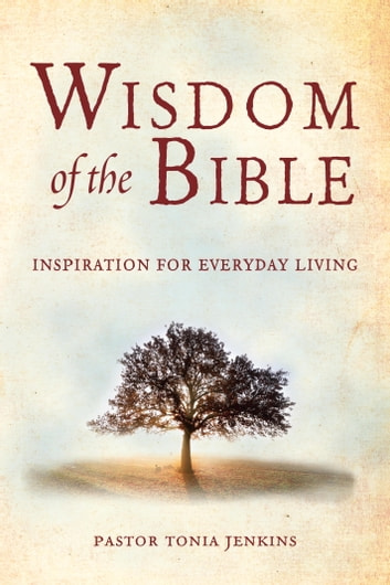 Wisdom of the Bible - Inspiration for Everyday Living ebook by Tonia Jenkins