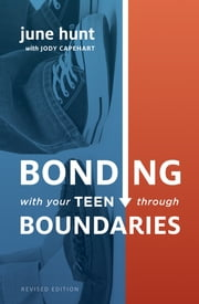 Bonding with Your Teen through Boundaries (Revised Edition) ebook by June Hunt,Jody Capehart