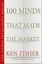 100 Minds That Made the Market ebook by Kenneth L. Fisher