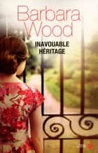 Inavouable héritage ebook by Barbara WOOD, Alexandra FORTERRE