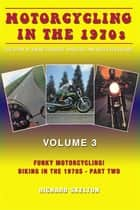 Motorcycling in the 1970s The story of biking's biggest, brightest and best ever decade Volume 3: ebook by Richard Skelton