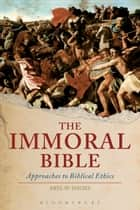 The Immoral Bible - Approaches to Biblical Ethics ebook by Eryl W. Davies