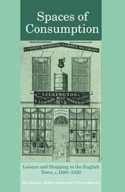 Spaces of Consumption - Leisure and Shopping in the English Town, c.1680–1830 ebook by Jon Stobart,Andrew Hann,Victoria Morgan
