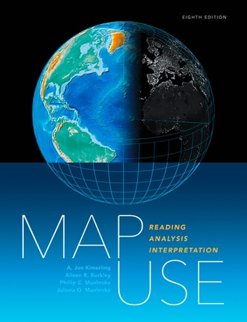 Map Use - Reading, Analysis, Interpretation ebook by A. Jon Kimerling,Aileen R. Buckley,Phillip C. Muehrcke,Juliana O. Muehrcke
