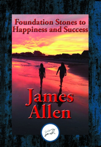 Foundation Stones to Happiness and Success - With Linked Table of Contents eBook by James Allen, Southern Illinois University
