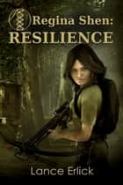 Regina Shen: Resilience ebook by Lance Erlick