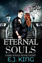 Eternal Souls - Dark Souls, #8 ebook by E.J. King