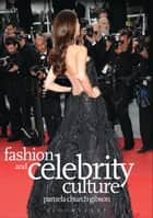 Fashion and Celebrity Culture ebook by Pamela Church Gibson