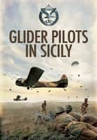 Glider Pilots in Sicily ebook by Mike Peters
