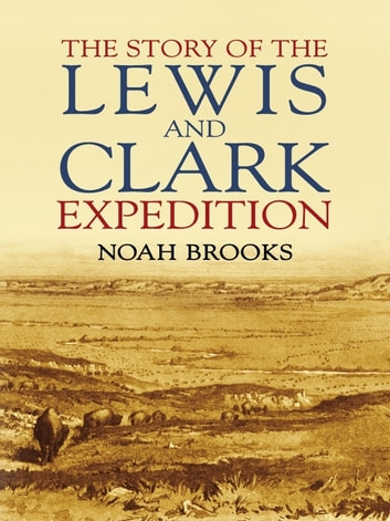 The Story of the Lewis and Clark Expedition ebook by Noah Brooks
