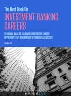 The Best Book On Investment Banking Careers (By Donna Khalife, Former J.P. Morgan Associate & Recruiter, and HBS Graduate) ebook by Donna Khalife