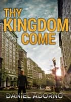 Thy Kingdom Come ebook by Daniel Adorno