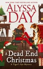 A DEAD END CHRISTMAS - Tiger's Eye Mysteries ebook by Alyssa Day