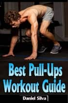 Best Pull-Ups Workout Guide ebook by Daniel Silva