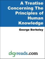 A Treatise Concerning the Principles of Human Knowledge ebook by Berkeley, George