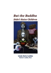 But the Buddha Didn't Raise Children ebook by Linda Stein-Luthke,Martin F. Luthke Ph.D.
