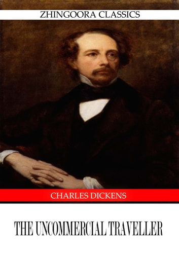 The Un Commercial Traveller ebook by Charles Dickens
