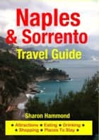Naples & Sorrento Travel Guide - Attractions, Eating, Drinking, Shopping & Places To Stay ebook by Sharon Hammond