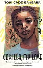 Gorilla, My Love ebook by Toni Cade Bambara