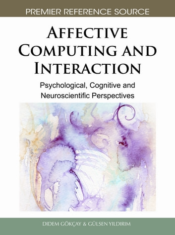Affective Computing and Interaction - Psychological, Cognitive and Neuroscientific Perspectives ebook by