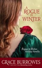 A Rogue in Winter - A Rogues to Riches NOVELLA ebook by