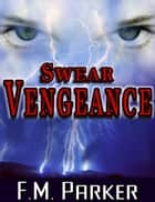 Swear Vengeance ebook by F. M. Parker
