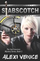 Stabscotch, The San Francisco Mystery Series, Book 3 ebook by Alexi Venice