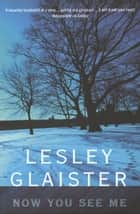 Now You See Me ebook by Lesley Glaister