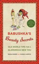 Babushka's Beauty Secrets - Old World Tips for a Glamorous New You ebook by Raya Ruder,Susan Campos